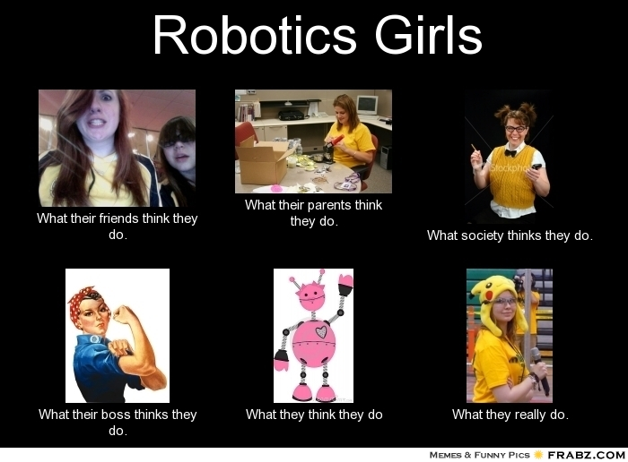 Robotics Girls Meme Generator What I Do