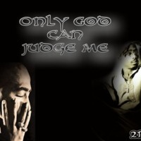 Tupac Only God Can Judge Me