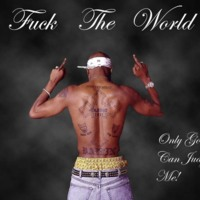Tupac: Fuck the World-Only God Can Judge Me!