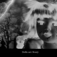 Dolls are Scary