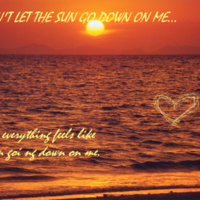 Don't Let the Sun Go Down on Me...