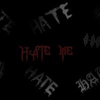Hate me!
